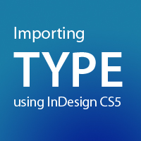 Importing Type Using InDesign CS5