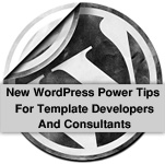 New WordPress Power Tips For Template Developers And Consultants