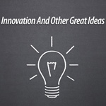 Innovation And Other Great Ideas
